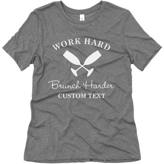 Custom Work Hard, Brunch Harder Tee