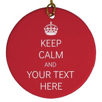 Customizable Keep Calm Christmas Ornament