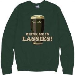 Drink Me In Lassies!