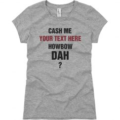 Custom Cash Me Howbow Dah