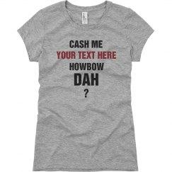 Custom Cash Me Howbow Dah