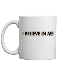 I BELIEVE IN ME MUG