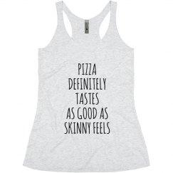 skinny feels like pizza