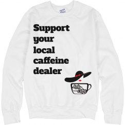 Support your local caffeine dealer sweatshirt