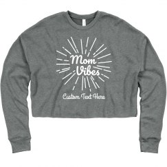 Mom Vibes Cute & Comfy Custom Crop Sweater