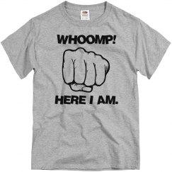 WHOOMP! Here I am UNISEX Tee