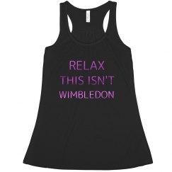 relax this isn't WIMBLEDON The Linda