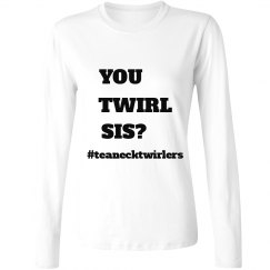 You Twirl Sis? Longsleeve Women's
