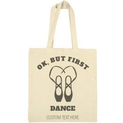 Ok, But First Dance Tote Bag