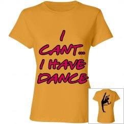 I can't I have dance tee
