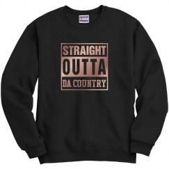 Straight Outta Da Country Sweatshirt
