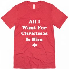 All I Want For Christmas Is Him T-Shirt