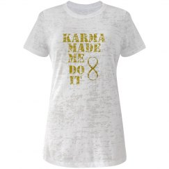 Karma made me do it tee