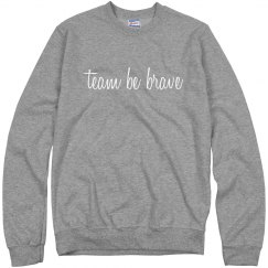 Be Brave Sweatshirt
