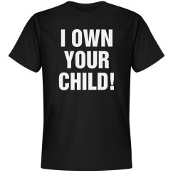 I Own Your Child!