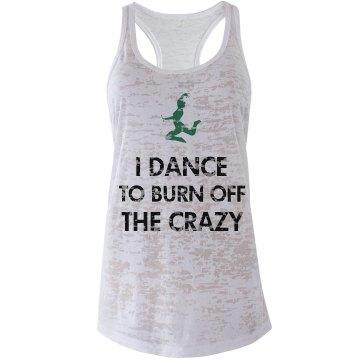 Dance To Burn Off Crazy