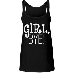 Girl, Bye!