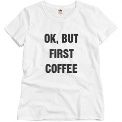 First Coffee Shirt