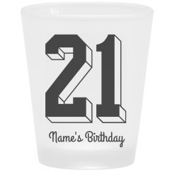 Custom 21st B-Day Frosted Shot Glass
