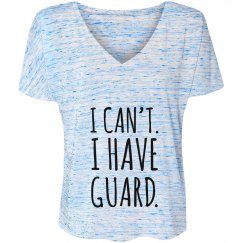 I Can't. I Have Guard. Flowy Tee