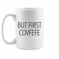 Political Mug But First Covfefe