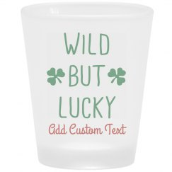 Wild But Lucky Custom Shot Glass