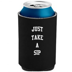 Just take a sip koozie