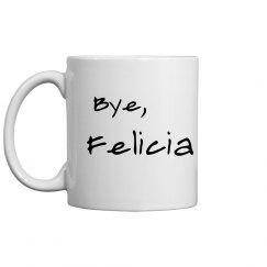 Bye, Felicia mug