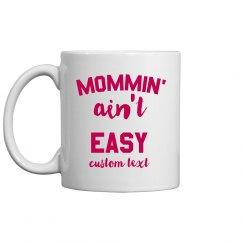 Mommin' Ain't Easy Custom Mug