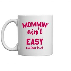 Mommin' Ain't Easy Custom Mug