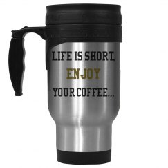Life us short, enjoy your coffee