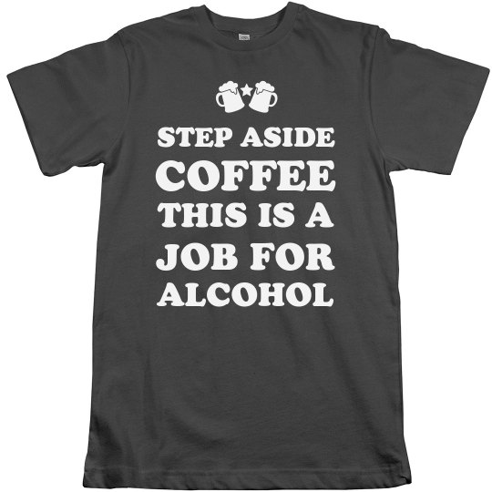 Definitely A Job For Alcohol