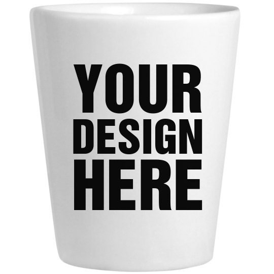 Design Custom Shot Glass