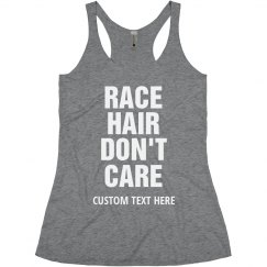 Race Hair Don't Care Custom Text