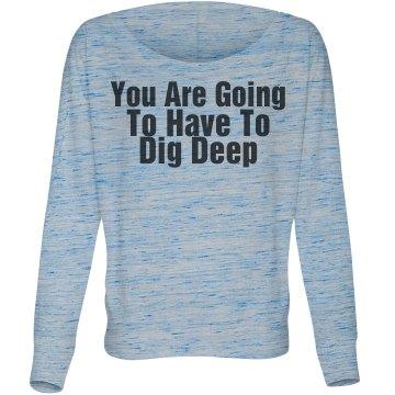 Dig Deep Flowy Shirt
