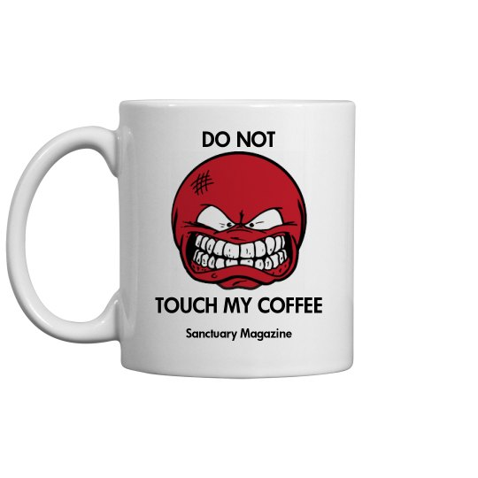 Do Not touch my coffee