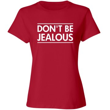 Don't be Jealous shirt