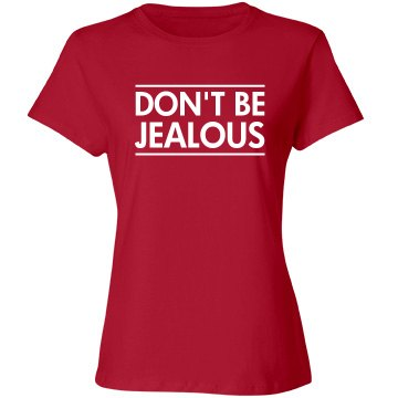 Don't be Jealous shirt