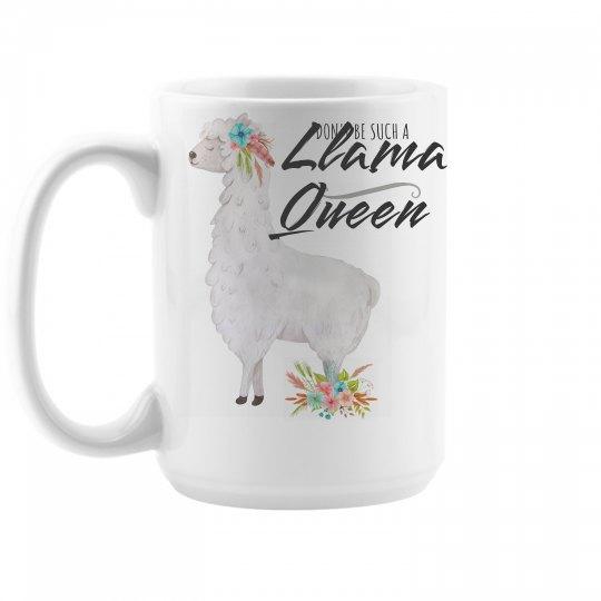 Don't Be Such A Llama Queen Coffee Mug