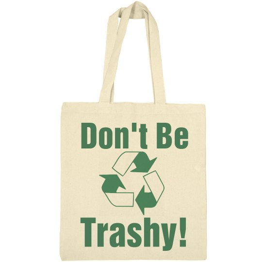 Don't Be Trashy Tote