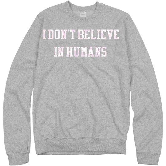 Dont believe in humans sweatshirt