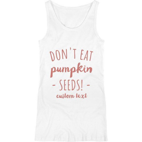 Don't Eat Pumpkin Seeds Custom Funny Maternity Tank