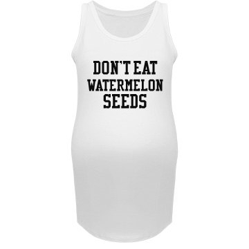 Don't Eat Watermelon Seeds - Maternity Tank