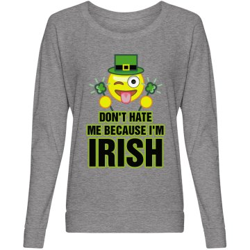 Don't hate me. I'm IRISH!