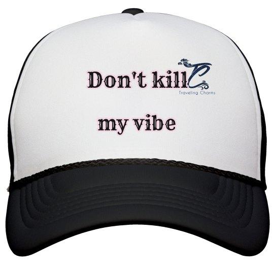 Don't Kill My Vibe Hat by TC