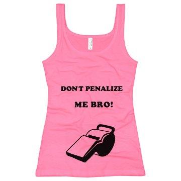 Don't penalize me bro