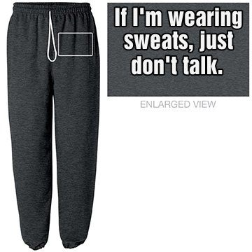 """""""Don't Talk"""" Sweatpants"""