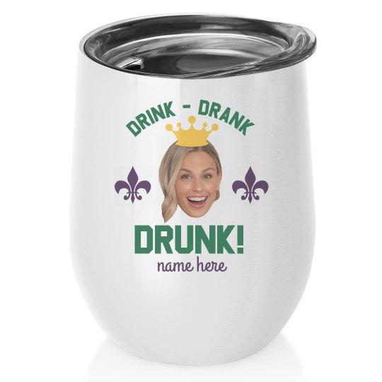 Drink, Drank, Drunk Custom Wine Tumbler