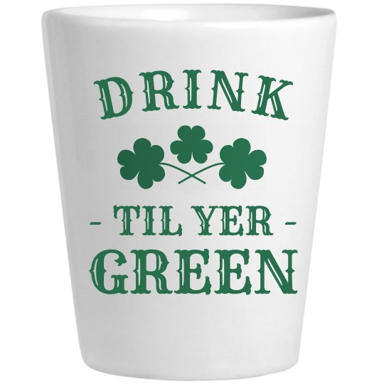 Drink 'Til Yer Green St. Patrick's