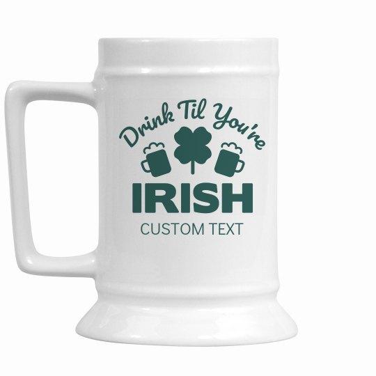 Drink Til You're Irish Custom Beer Stein